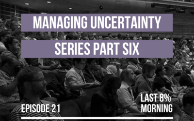 Managing Uncertainty Series, Part 6: Leading in Uncertainty